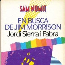 Libros de segunda mano: . JORDI SIERRA Y FABRA, SAM NUMIT, EN BUSCA DE JIM MORRISON, TIMUN MAS, BARCELONA, 1990. Lote 93676540