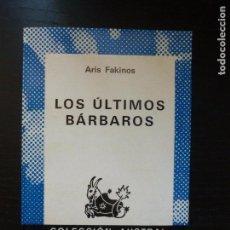 Libros de segunda mano: LOS ULTIMOS BARBAROS. ARIS FAKINOS ESPASA CALPE. 1973 205PP. Lote 94099890