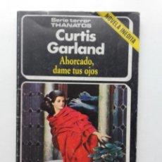 Livros em segunda mão: AHORCADO, DAME TUS OJOS - CURTIS GARLAND - SERIE TERROR THANATOS Nº 13 - EDICIONES FORUM. Lote 106284275