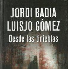 Libros de segunda mano: JORDI BADIA Y LUISJO GÓMEZ-DESDE LAS TINIEBLAS.RBA.2016.. Lote 97027547