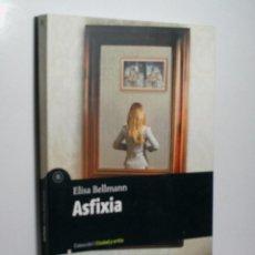 Libros de segunda mano: ASFIXIA. BELLMANN ELISA. 2011. Lote 98605111