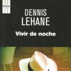 Libros de segunda mano: VIVIR DE NOCHE – DENNIS LEHANE - RBA EDITORES. Lote 101031711
