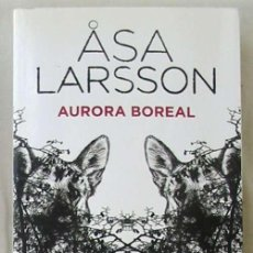 Libros de segunda mano: AURORA BOREAL- ASA LARSSON - ED. SEIX BARRAL 2009 - VER DESCRIPCIÓN. Lote 101057543