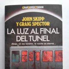 Libros de segunda mano: LA LUZ AL FINAL DEL TÚNEL - JOHN SKIPP / CRAIG SPECTOR - EDICIONES MARTÍNEZ ROCA - GRAN SUPER TERROR. Lote 101098211