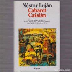 Libros de segunda mano: NÉSTOR LUJÁN - CABARET CATALÁN - EDITORIAL PLANETA 1994 1ª EDICION . Lote 101926187