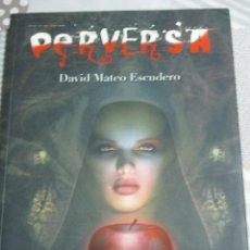 Libros de segunda mano: DAVID MATEO ESCUDERO, PERVERSA. ANTOLOGIA DE RELATOS DE TERROR (TOBIAS GRUMM). Lote 103071951