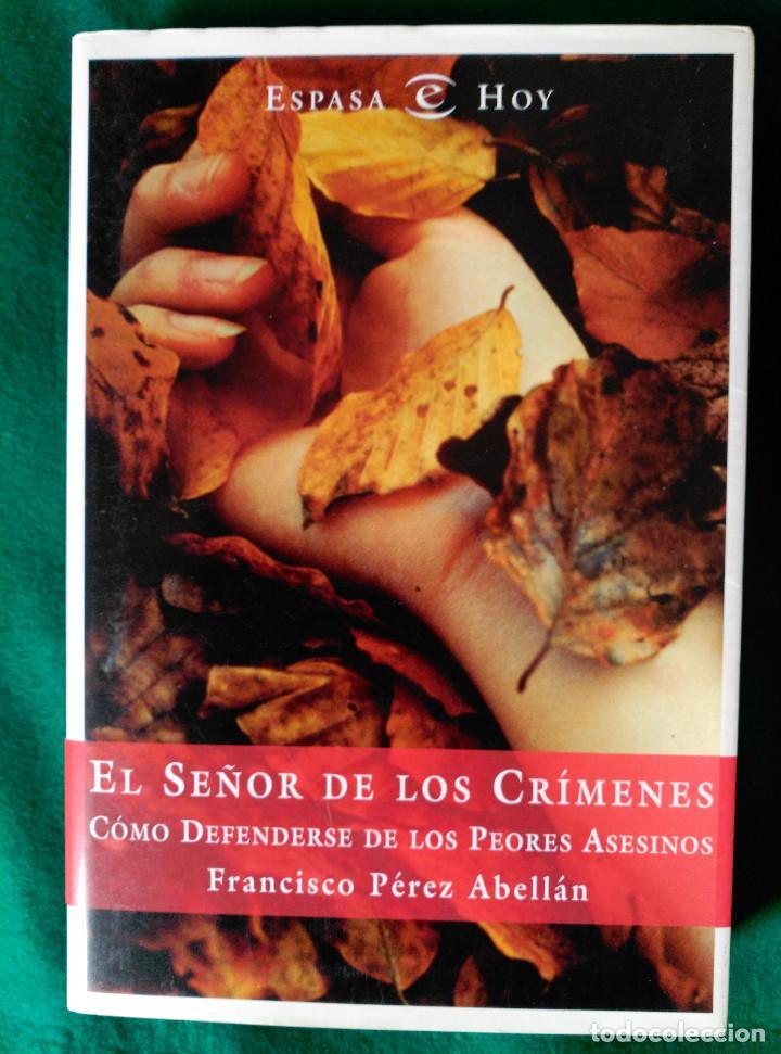 EL SEÑOR DE LOS CRIMENES - COMO DEFENDERSE DE LOS PEORES ASESINOS - FRANCISCO PEREZ ABELLAN - ESPASA (Libros de segunda mano (posteriores a 1936) - Literatura - Narrativa - Terror, Misterio y Policíaco)