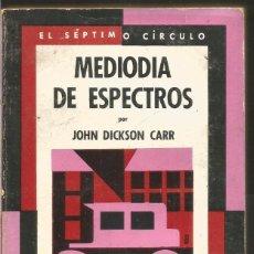 Libros de segunda mano: JOHN DICKSON CARR. MEDIODIA DE ESPECTROS. EL SEPTIMO CIRCULO Nº 237 EMECE EDITORES. Lote 103921603