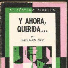 Libros de segunda mano: JAMES HADLEY CHASE. Y AHORA, QUERIDA.... EL SEPTIMO CIRCULO Nº 221 EMECE EDITORES. Lote 103934043