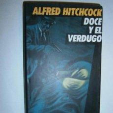 Libros de segunda mano: LIBROS NARRATIVA MISTERIO TERROR POLICIACO - DOCE Y EL VERDUGO ALFRED HITCHCOCK CIRCULO LECTORES. Lote 104005607