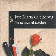 Libros de segunda mano: NO ACOSEN AL ASESINO - JOSE Mª GUELBENZU - ALFAGUARA. Lote 104119515