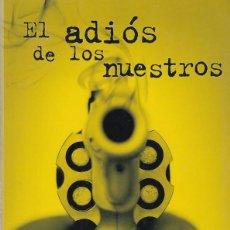 Libros de segunda mano: EL ADIÓS DE LOS NUESTROS - JAVIER MENÉNDEZ FLORES - EDICIONES B 2006. Lote 106068307