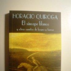 Libros de segunda mano: HORACIO QUIROGA: EL SÍNCOPE BLANCO Y OTROS CUENTOS DE LOCURA Y TERROR. Lote 107680447