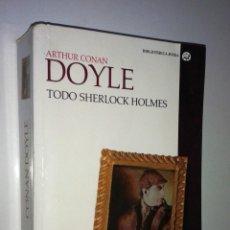 Libros de segunda mano: ARTHUR CONAN DOYLE: TODO SHERLOCK HOLMES. Lote 109564583