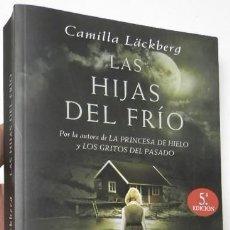 Libri di seconda mano: LAS HIJAS DEL FRÍO - CAMILLA LÄCKBERG. Lote 112517119