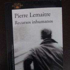 Libros de segunda mano: RECURSOS INHUMANOS. PIERRE LEMAITRE. ALFAGUARA. Lote 112952847