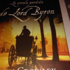 Libros de segunda mano: LA NOVELA PERDIDA DE LORD BYRON .JOHN CROWLEY ( SEIX BARRAL ). Lote 113121347