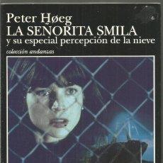 Libros de segunda mano: PETER HOEG. LA SEÑORITA SMILA Y SU ESPECIAL PERCEPTCION DE LA NIEVE. TUSQUETS ANDANZAS. Lote 113121743