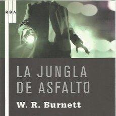 Libros de segunda mano: LA JUNGLA DEL ASFALTO - W.R. BURNETT - RBA - COMO NUEVO - CLASICAZO. Lote 113180643