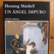 Libros de segunda mano: UN ÁNGEL IMPURO HENNING MANKELL TUSQUETS 1º ED (2012) 338PP. Lote 113186495