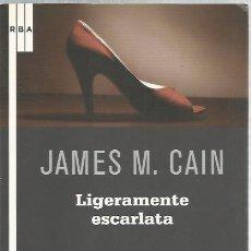Libros de segunda mano: LIGERAMENTE ESCARLATA - JAMES M. CAIN - RBA - NUEVO. Lote 113187943
