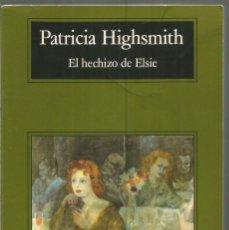 Libros de segunda mano: PATRICIA HIGHSMITH. EL HECHIZO DE ELSIE. ANAGRAMA. Lote 113198991