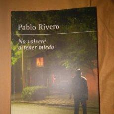 Libros de segunda mano: PABLO RIVERO NO VOLVERE A TENER MIEDO NOVELA NEGRA. Lote 141778078