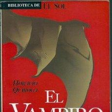 Libros de segunda mano: EL VAMPIRO (HORACIO QUIROGA) / BIBLIOTECA DE EL SOL, 124 - CECISA, 1991. Lote 114446799