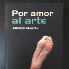 Libros de segunda mano: POR AMOR AL ARTE. ANDREU MARTÍN. ED. LA FACTORÍA DE IDEAS.. Lote 114984659