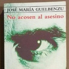 Libros de segunda mano: NO ACOSEN AL ASESINO. JOSÉ MARÍA GUELBENZU. PUNTO DE LECTURA. 2002. BUEN ESTADO. Lote 116970579