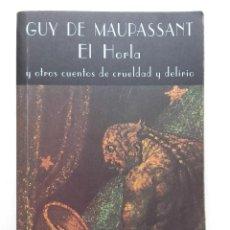 Libros de segunda mano: GUY DE MAUPASSANT - EL HORLA Y OTROS CUENTOS DE CRUELDAD Y DELIRIO - VALDEMAR. Lote 117475731