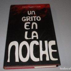 Libros de segunda mano: UN GRITO EN LA NOCHE, MARY HIGGINS CLARK. Lote 118381523