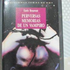 Libros de segunda mano: ENRIC BENAVENT, PERVERSAS MEMORIAS DE UN VAMPIRO, TEMAS DE HOY. Lote 118467095