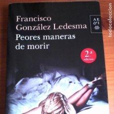 Libros de segunda mano: FRANCISCO GONZÁLEZ LEDESMA. PEORES MANERAS DE MORIR.. Lote 118593471