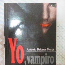 Libros de segunda mano: ANTONIO BRIONES TORRES, YO VAMPIRO, ERIDE EDICIONES. LITERATURA ESPAÑOLA DE VAMPIROS. Lote 118626059
