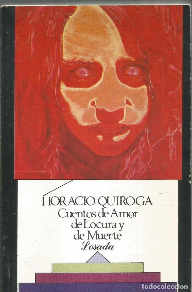HORACIO QUIROGA. CUENTOS DE AMOR DE LOCURA Y DE MUERTE. LOSADA (Libros de segunda mano (posteriores a 1936) - Literatura - Narrativa - Terror, Misterio y Policíaco)