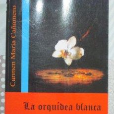 Libros de segunda mano: CARMEN MARIA CAÑAMERO, LA ORQUIDEA BLANCA, VAMPIROS LITERATURA. Lote 118927731