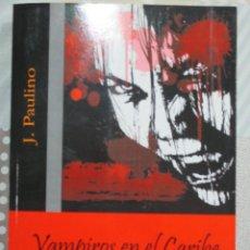 Libros de segunda mano: J. PAULINO, VAMPIROS EN EL CARIBE. LITERATURA ESPAÑOLA CON NO-MUERTOS. Lote 118927823