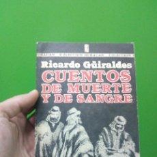 Libros de segunda mano: RICARDO GÜIRALDES CUENTOS DE MUERTE Y DE SANGRE IMPRESO EN LA HABANA CUBA 1988. Lote 119024735