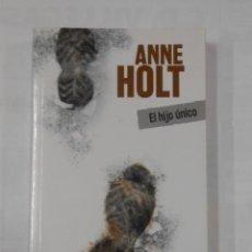 Libros de segunda mano: EL HIJO ÚNICO. - ANNE HOLT. TDK343. Lote 120295827