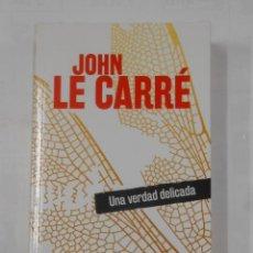 Libros de segunda mano: UNA VERDAD DELICADA. - JOHN LE CARRE. TDK343. Lote 120295955