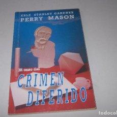 Libros de segunda mano: EL CASO DEL CRIMEN DIFERIDO, PERRY MASON. ERLE STANLEY GARDNER. Lote 120341719