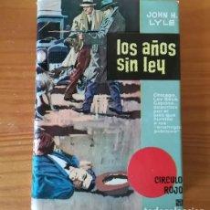 Libros de segunda mano: CIRCULO ROJO, LOS AÑOS SIN LEY, JOHN H. LYLE. BRUGUERA 1961 TAPA DURA CON SOBRECUBIERTAS.. Lote 121185231