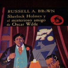 Libros de segunda mano: SHERLOCK HOLMES Y EL MISTERIOSO AMIGO DE OSCAR WILDE. ARCHIVOS DE BAKER STREET 4. RUSSELL A. BROWN. Lote 122145835