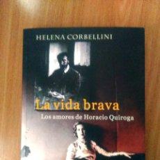 Libros de segunda mano: LA VIDA BRAVA, LOS AMORES DE HORACIO QUIROGA - ED SUDAMERICANA 2007 - RÚSTICA - MBE. Lote 125288583