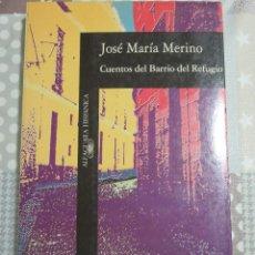 Libros de segunda mano: JOSE MARIA MERINO, CUENTOS DEL BARRIO DEL REFUGIO, ALFAGUARA. Lote 125825459