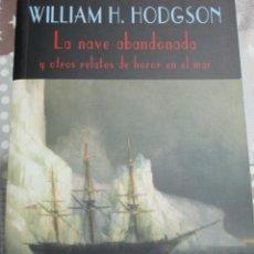 Libros de segunda mano: W. HOPE HODGSON, LA NAVE ABANDONADA Y OTROS RELATOS DE HORROR EN EL MAR, VALDEMAR, DESCATALOGADO. Lote 125826971