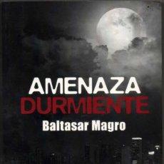 Libros de segunda mano: AMENAZA DURMIENTE - BALTASAR MAGRO. Lote 125895835