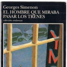 Libros de segunda mano: GEORGES SIMENON: EL HOMBRE QUE MIRABA PASAR LOS TRENES. (TRADUCCIÓN: EMMA CALATAYUD. TUSQUETS, 1993). Lote 125908195