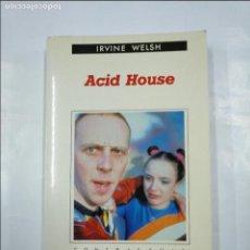 Libros de segunda mano: ACID HOUSE. - WELSH, IRVINE. EDITORIAL ANAGRAMA. CONTRASEÑAS. TDK347. Lote 126013231